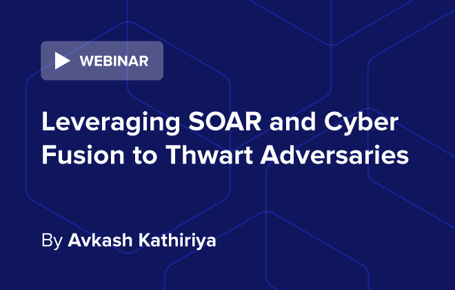 Leveraging Soar and Cyber Fusion to Thwart Adversaries