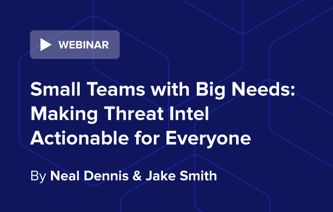 Small Teams with Big Needs: Making Threat Intel Actionable for Everyone