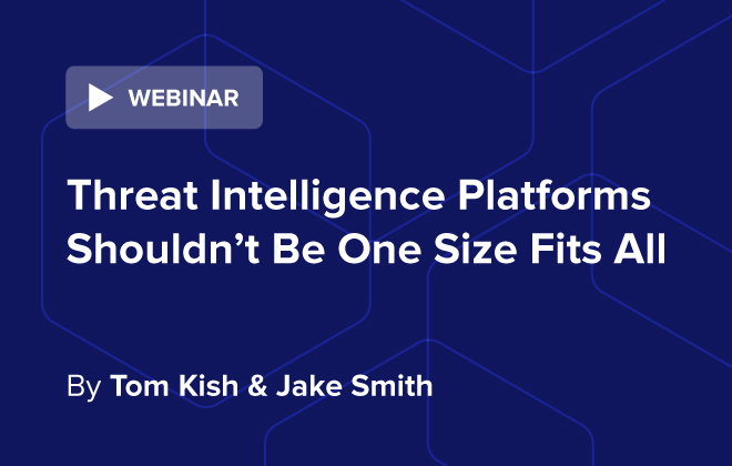 Threat Intelligence Platforms Shouldn't Be One Size Fits All